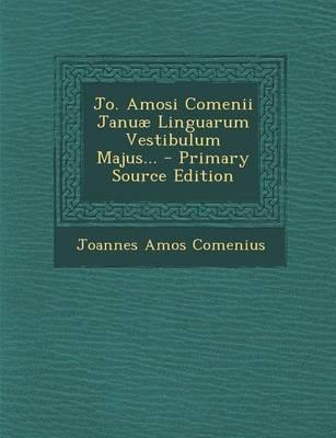 Jo. Amosi Comenii Januae Linguarum Vestibulum Majus...