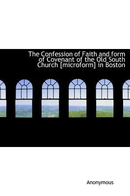 Confession of Faith and Form of Covenant of the Old South Ch