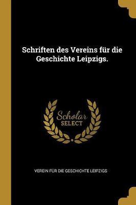 Schriften Des Vereins Für Die Geschichte Leipzigs.