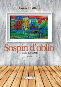Sospiri d'oblio. Poesie 1994-2011