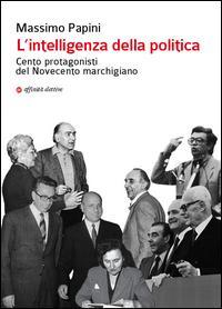 L'intelligenza della politica. Cento protagonisti del Novecento marchigiano