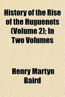 History of the Rise of the Huguenots (Volume 2); In Two Volumes