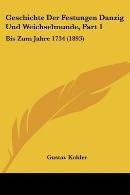 Geschichte Der Festungen Danzig Und Weichselmunde, Part 1