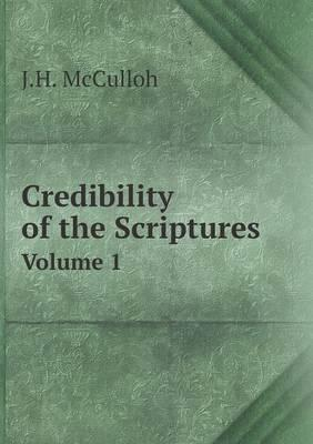 Credibility of the Scriptures Volume 1
