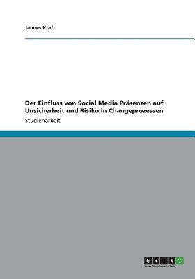 Der Einfluss von Social Media Präsenzen auf Unsicherheit und Risiko in Changeprozessen