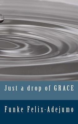 Just a Drop of Grace