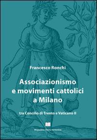 Associazionismo e movimenti cattolici a Milano tra Concilio di Trento e Vaticano II
