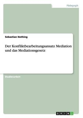 Der Konfliktbearbeitungsansatz Mediation und das Mediationsgesetz