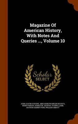 Magazine of American History, with Notes and Queries ..., Volume 10