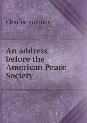 An Address Before the American Peace Society