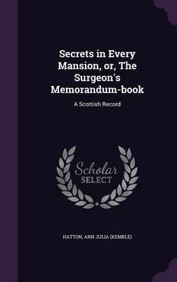 Secrets in Every Mansion, Or, the Surgeon's Memorandum-Book