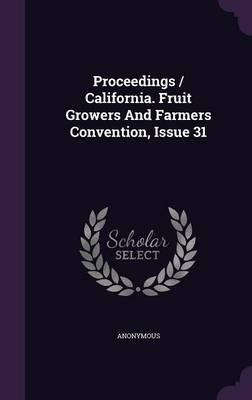 Proceedings/California. Fruit Growers and Farmers Convention, Issue 31