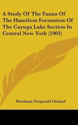 A Study of the Fauna of the Hamilton Formation of the Cayuga Lake Section in Central New York (1903)