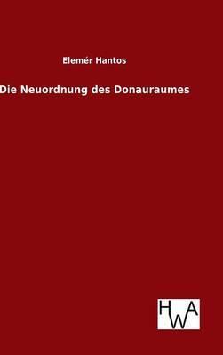 Die Neuordnung des Donauraumes