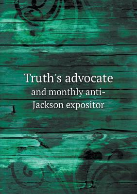 Truth's Advocate and Monthly Anti-Jackson Expositor