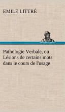 Pathologie Verbale, Ou Lésions de Certains Mots Dans Le Cours de L'Usage