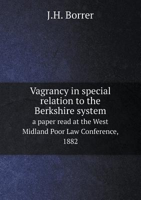 Vagrancy in Special Relation to the Berkshire System a Paper Read at the West Midland Poor Law Conference, 1882