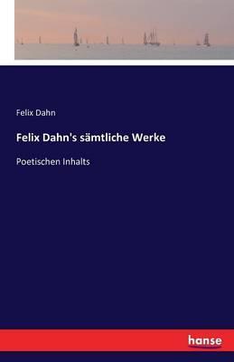 Felix Dahn's sämtliche Werke