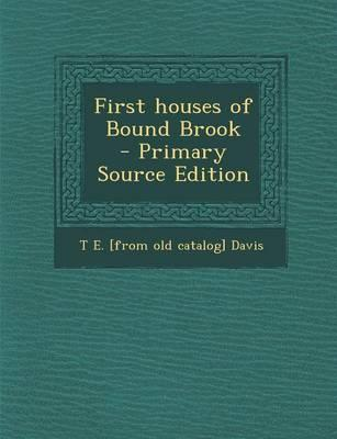 First Houses of Bound Brook - Primary Source Edition