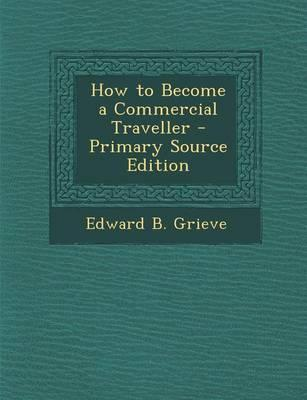 How to Become a Commercial Traveller - Primary Source Edition