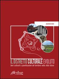 Il distretto culturale evoluto. Beni culturali e pianificazione del territorio nella sfida futura