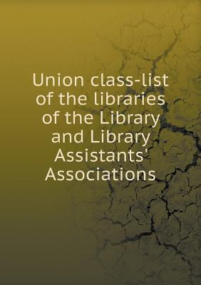 Union Class-List of the Libraries of the Library and Library Assistants' Associations