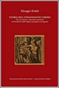 Storia del comandante Libero. Vita, uccisione e damnatio memoriae del fondatore della brigata partigiana romagnola
