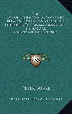 The Law of International Copyright Between England and France in Literature, the Drama, Music,, and the Fine Arts