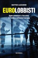 Eurolobbisti. Come orientarsi a Bruxelles tra lobby e istituzioni europee
