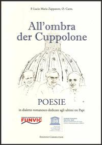 All'ombra del Cuppolone. Poesie in dialetto romanesco dedicate agli ultimi tre Papi