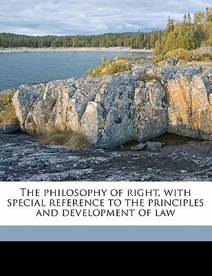 The Philosophy of Right, with Special Reference to the Principles and Development of Law