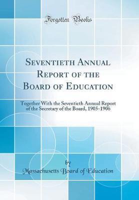 Seventieth Annual Report of the Board of Education