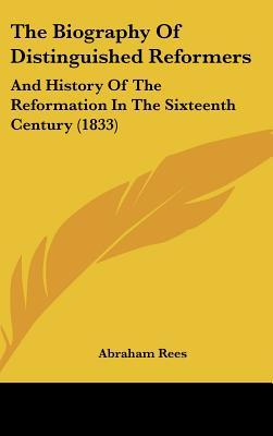 The Biography of Distinguished Reformers