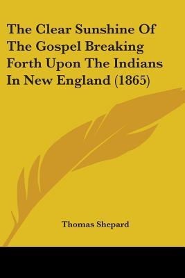 The Clear Sunshine Of The Gospel Breaking Forth Upon The Indians In New England