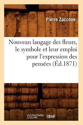 Nouveau Langage des Fleurs,le Symbole et Leur Emploi pour l'Expression des Pensees (ed.1871)