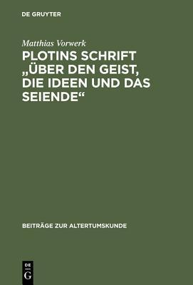 Plotins Schrift Über Den Geist, Die Ideen Und Das Seiende