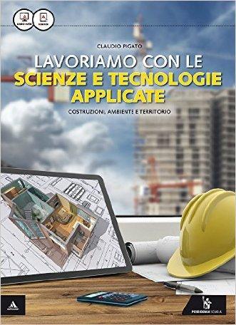 Lavoriamo con le scienze e tecnologie applicate. Per le Scuole superiori. Con e-book. Con espansione online