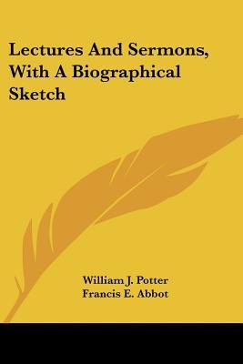 Lectures and Sermons, With a Biographical Sketch