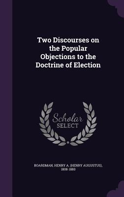 Two Discourses on the Popular Objections to the Doctrine of Election