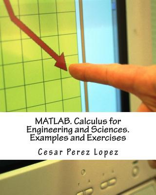 Matlab. Calculus for Engineering and Sciences. Examples and Exercises