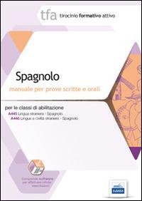 TFA. Spagnolo. Manuale per le prove scritte e orali classi A445 e A446