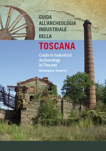Guida all'archeologia industriale della Toscana
