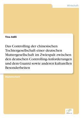 Das Controlling der chinesischen Tochtergesellschaft einer deutschen Muttergesellschaft im Zwiespalt zwischen den deutschen Controlling-Anforderungen ... sowie anderen kulturellen Besonderheiten