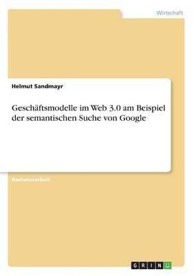 Geschäftsmodelle im Web 3.0 am Beispiel der semantischen Suche von Google