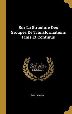 Sur La Structure Des Groupes de Transformations Finis Et Continus