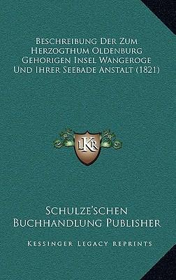 Beschreibung Der Zum Herzogthum Oldenburg Gehorigen Insel Wangeroge Und Ihrer Seebade Anstalt (1821)