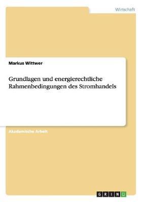 Grundlagen und energierechtliche Rahmenbedingungen des Stromhandels