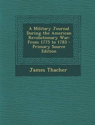 A Military Journal During the American Revolutionary War