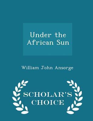 Under the African Sun - Scholar's Choice Edition