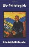 We Philologists - Complete Works of Friedrich Nietzsche